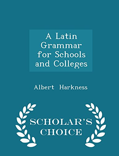 A Latin Grammar for Schools and Colleges - Scholar's Choice Edition