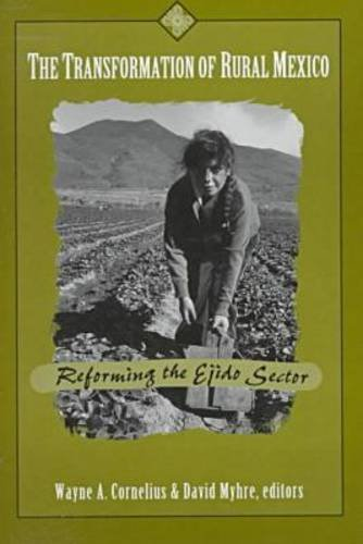 The Transformation of Rural Mexico: Reforming the Ejido Sector (U.S.-Mexico Contemporary Perspectives Series, 12)