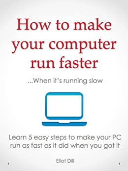 How to Make Your Computer Run Faster...When it is Running Slow eBook: E Dill: Amazon.co.uk ...