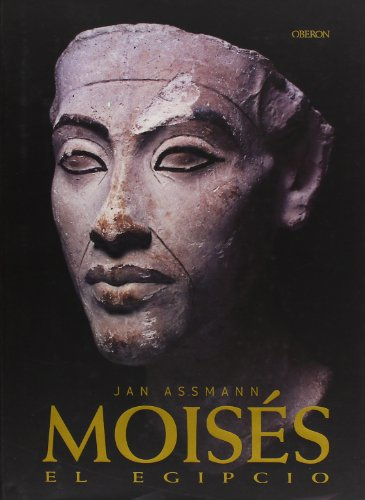 Moises El Egipcio / Moses The Egyptian: The Memory of Egypt in Western Monotheism (Historia / History)