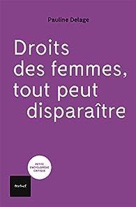 Droits des femmes, tout peut disparaître par Pauline Delage