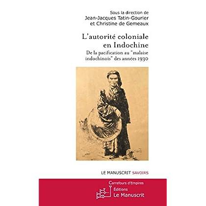 """L'autorité coloniale en Indochine. De la pacification au """"malaise indochinois"""" des années 1930 (Carrefours d'Empire)"""