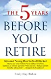 The Five Years Before You Retire: Retirement planning when you need it the most by Emily Guy Birken (30-Jan-2014) Paperback