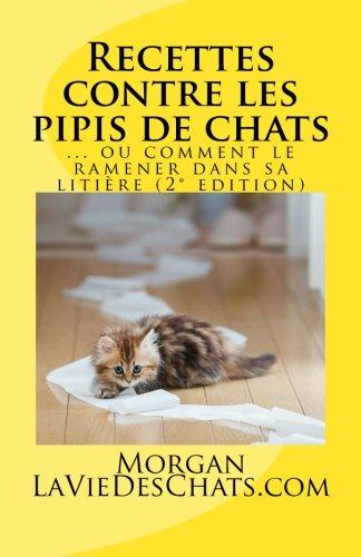 Recettes contre les pipis de chats: ou comment le ramener dans sa litière par Morgan LaVieDesChats.com