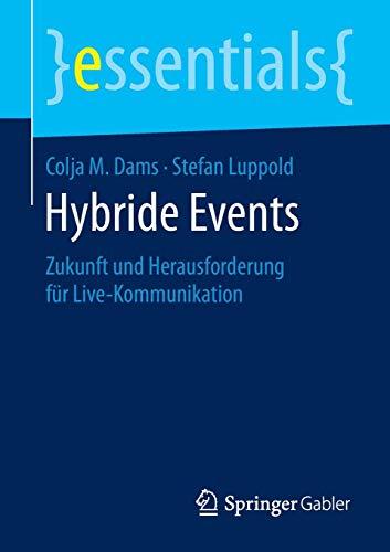 Hybride Events: Zukunft und Herausforderung für Live-Kommunikation (essentials)