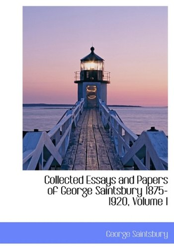 Collected Essays and Papers of George Saintsbury 1875-1920, Volume I