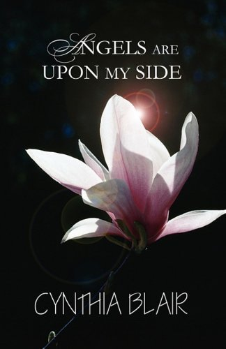 Angels Are Upon My Side by Cynthia Blair (2010-12-29)
