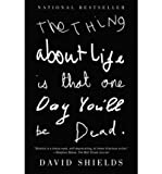 Telecharger Livres The Thing about Life Is That One Day You ll Be Dead Author David Shields Feb 2009 (PDF,EPUB,MOBI) gratuits en Francaise