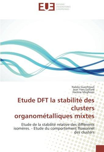 Etude DFT la stabilité des clusters organométalliques mixtes: Etude de la stabilité relative des différents isomères. - Etude du comportement ... fluxionnel des clusters (OMN.UNIV.EUROP.)