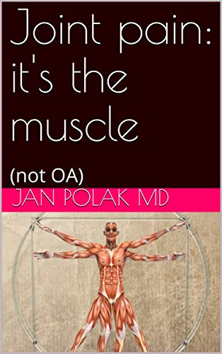 Joint pain : It's the muscle: (not OA) (English Edition)