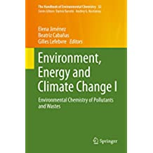 Environment, Energy and Climate Change I: Environmental Chemistry of Pollutants and Wastes (The Handbook of Environmental Chemistry)