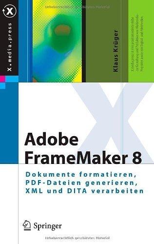 Adobe FrameMaker 8: Dokumente formatieren, PDF-Dateien generieren, XML und DITA verarbeiten (X.media.press) (German Edition) by Kr¨¹ger, Klaus (2008) Hardcover