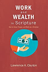 Work and Wealth in Scripture: How to Grow, Prosper, and Work as a Christian