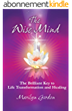 The Wise Mind: The Brilliant Key to Life Transformation and Healing (English Edition)