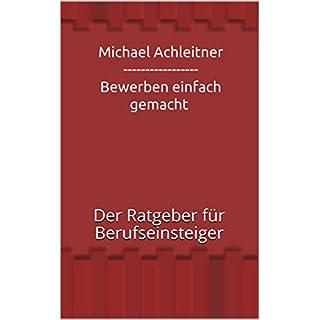 Michael Achleitner ----------------- Bewerben einfach gemacht: Der Ratgeber für Berufseinsteiger