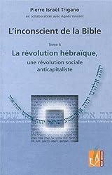 L'inconscient de la bible : Tome 6 : La révolution hébraïque