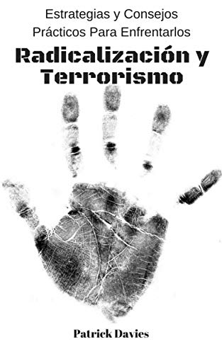 Radicalización y Terrorismo: Estrategias y Consejos Prácticos Para Enfrentarlos por Patrick Davies