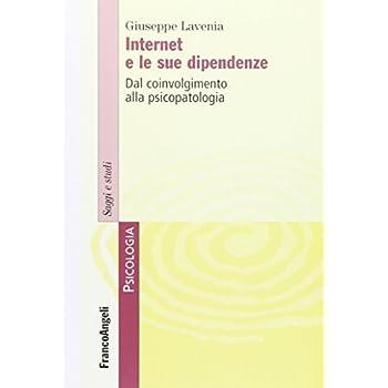 Internet E Le Sue Dipendenze. Dal Coinvolgimento Alla Psicopatologia
