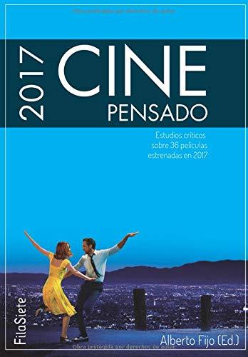 Cine Pensado 2017. Estudios críticos sobre 36 películas estrenadas en 2017 (FilaSiete)