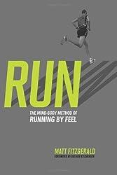 RUN: The Mind-Body Method of Running by Feel by Matt Fitzgerald (2010-05-24)