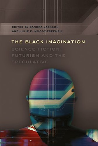 The Black Imagination: Science Fiction, Futurism and the Speculative: 14 (Black Studies and Critical Thinking)