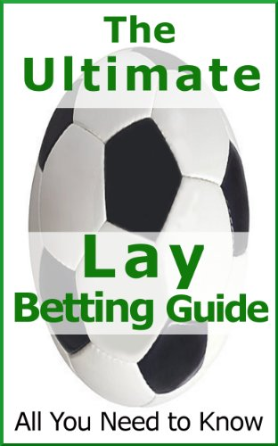 Lay Betting - The Ultimate Guide. Make Money on The Loser (English Edition) por Bob Adams