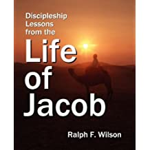 Discipleship Lessons from the Life of Jacob: Bible Study Commentary on Genesis 25-49 by Ralph F. Wilson (2010-01-15)