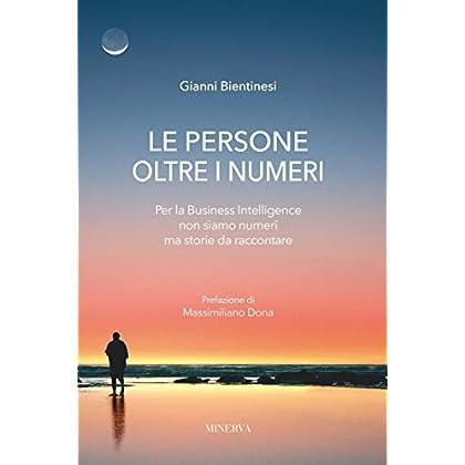 Le Persone Oltre I Numeri. Per La Business Intelligence Non Siamo Numeri Ma Storie Da Raccontare