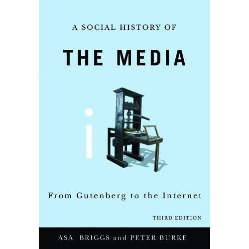 A Social History of the Media: From Gutenberg to the Internet by Asa Briggs (2010-01-11)