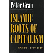 Islamic Roots of Capitalism: Egypt, 1760-1840 (Middle East Studies Beyond Dominant Paradigms (Paperback))