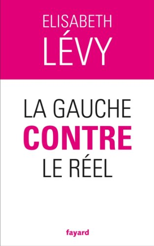La gauche contre le réel (Documents) par Elisabeth Levy