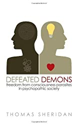 [Defeated Demons: Freedom from Consciousness Parasites in Psychopathic Society] (By: Thomas Sheridan) [published: May, 2012]