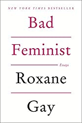 Bad Feminist: Essays by Roxane Gay (2014-08-05)