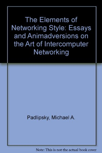 The Elements of Networking Style: Essays and Animadversions on the Art of Intercomputer Networking