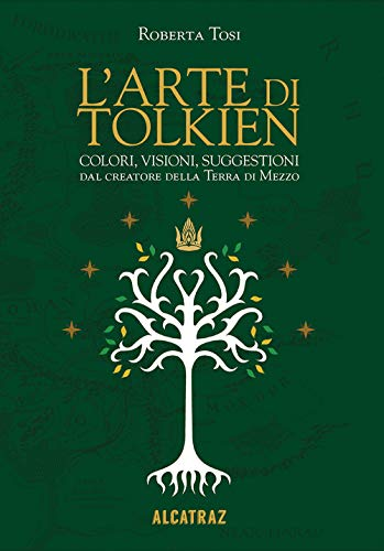 L'arte di Tolkien. Colori, visioni e suggestioni dal creatore della Terra di Mezzo