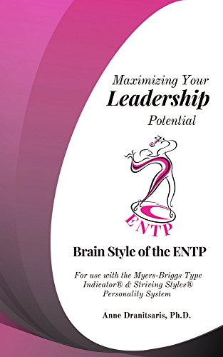Maximizing Your Leadership Potential:  Brain Style of the ENTP: For use with the Myers-Briggs Type Indicator & Striving Styles Personality System (English Edition)