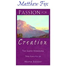 Passion for Creation: The Earth-Honoring Spirituality of Meister Eckhart by Matthew Fox (2000-05-01)