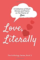Love, Literally: A Collection of Short Stories and Poems on the Theme of Love (The Anthology Series) Paperback