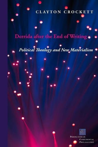 Derrida after the End of Writing: Political Theology and New Materialism (Perspectives in Continental Philosophy)
