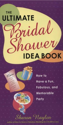 The Ultimate Bridal Shower Idea Book: How to Have a Fun, Fabulous, and Memorable Party (English Edition) (Shower Idee Bridal)