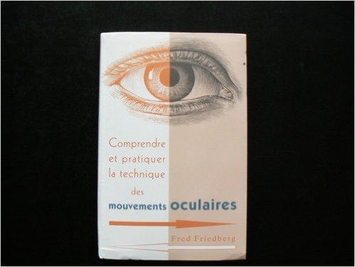 Comprendre et pratiquer la technique des mouvements oculaires, EMT : Pour soulager les tensions émotionnelles, stress, angoisse, colère, phobies, maux de tête de Fred Friedberg ,Larry Cohen ( 2006 )