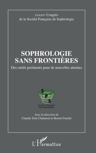 Sophrologie sans frontières: Des outils pertinents pour de nouvelles attentes XXXXIVe Congrès de la Société Française de Sophrologie par Claudie Terk-Chalanset