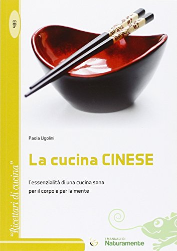 La cucina cinese. L'essenzialità di una cucina sana per il corpo e per la mente