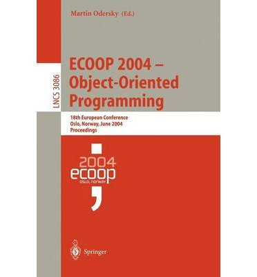 [(Ecoop 2004 - Object-Oriented Programming: 18th European Conference, Oslo, Norway, June 14-18, 2004, Proceedings )] [Author: Martin Odersky] [Aug-2004]