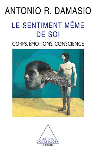 Le Sentiment même de soi: Corps, émotions, conscience