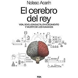 El cerebro del rey: Vida, sexo, conducta, envejecimiento y muerte de los humanos (DIVULGACIÓN)
