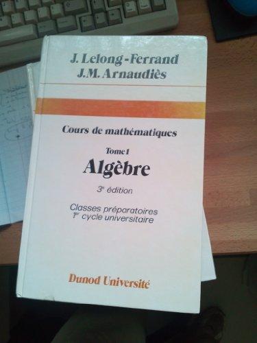 Cours de mathématiques. Tome 1 Algèbre- classes préparatoires 1er cycle universitaire. 3e édition