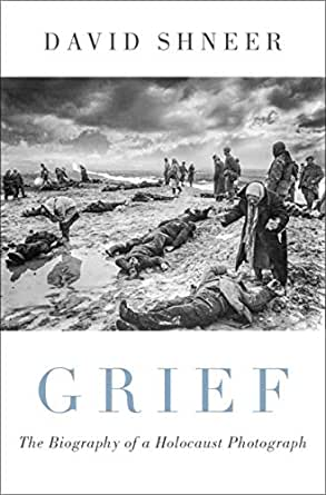 Grief: The Biography of a Holocaust Photograph eBook: Shneer, David:  Amazon.co.uk: Kindle Store