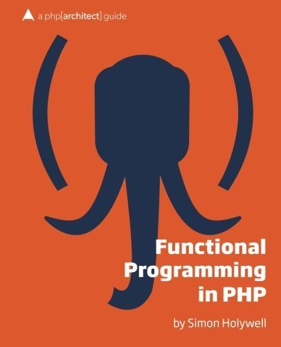 Functional Programming in PHP: a php[architect] guide by Simon Holywell (2014-04-01) par Simon Holywell