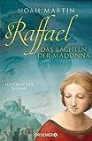 Raffael - Das Lächeln der Madonna: Historischer Roman von Noah Martin
